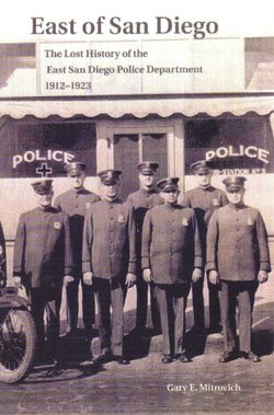 "Book cover of ""East of San Diego: The Lost History of the East San Diego Police Department 1912-1923"" by Gary E. Mitrovich."