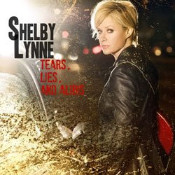 "Cover of Shelby Lynne's new release ""Tears, Lies, And Alibis."""