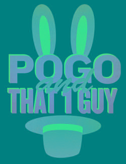 Promotional Graphic of Pogo and That 1 Guy.
