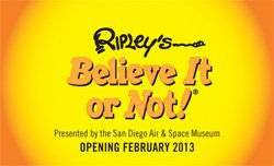 Promotional graphic for the San Diego Air and Space Museum's 'Ripley's Believe It or Not' from February 2013- December 2013.