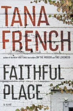 Book cover of Tana French&#39;s &quot;Faithful Place.&quot;