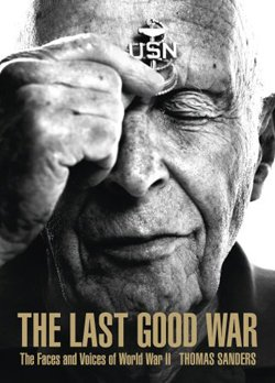 "Book cover of Thomas Sander's ""The Last Good War: The Faces and Voices of World War II""."