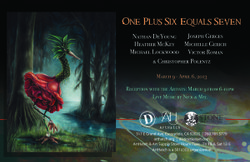 Promotional graphic for the &quot;One Plus Six Equals Seven&quot; Exhibition at ArtHatch and Distinction Gallery on display from March 9 - April 6, 2013. 