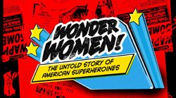 "Promotional graphic for ""Wonder Women! The Untold Story Of American Superheroines"" playing at Valencia Park/Malcolm X Library on March 5th at 6:30pm."