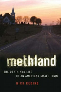 How Meth became rampant in small towns across America is documented in Nick Reding's book.