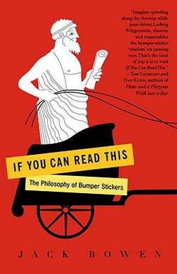 "Book cover for ""If You Can Read This: The Philosophy of Bumper Stickers"". Written by Jack Bowen who teaches Philosophy at the Menlo school in Atherton."