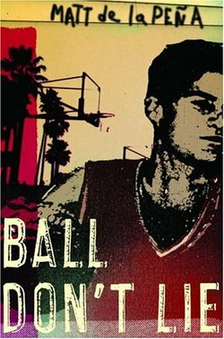 Book cover for &quot;Ball Don&#39;t Lie&quot; written by guest, Matt de la Pena.