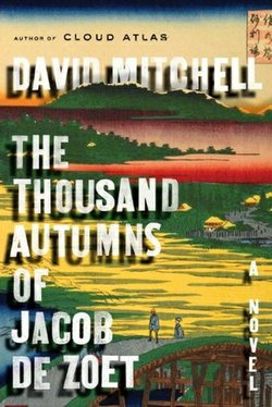 "The critically acclaimed ""The Thousand Autumns of Jacob de Zoet"" by David Mitchell."