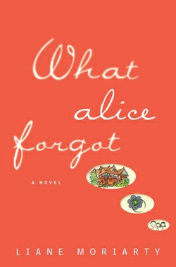 "Liane Moriarty's ""What Alice Forgot"" is a witty take on amnesia set in Sydney, Australia."