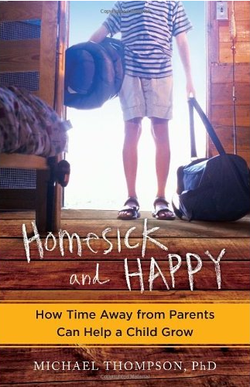 """Homesick and Happy: How Time Away From Home Can Help A Child Grow.""  Author Michael Thompson, Ph.D. says, even if kids get a little homesick, it'll make them happier in the long run."