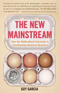 "Graphic cover of ""The New Mainstream: How the Multicultural Consumer Is Transforming American Business"" by Guy Garcia."