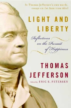 """Light And Liberty, Reflections on the Pursuit of Happiness, Thomas Jefferson"" edited by Eric S. Petersen"