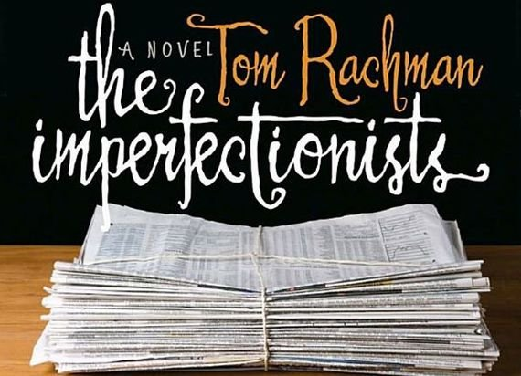 "The novel ""The Imperfectionists"" by Tom Rachman."