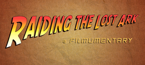 "Jamie Benning's latest fan-doc, ""Raiding the Lost Ark: A Filmumentary"""