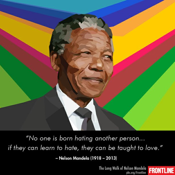 "Nelson Mandela - In Memoriam: <em>""No one is born hating another person…if th..."