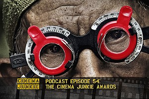 Podcast Episode 54: The Cinema Junkie Awards