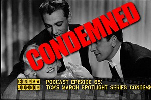 Podcast Episode 65: TCM's March Spotlight Series Condemned