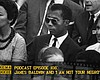 Podcast Episode 108: James Baldwin And 'I Am Not Your Negro'