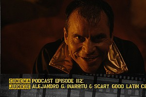 Podcast Episode 112: Alejandro G. Iñárritu And Latin Cinema, So Good It's Scary