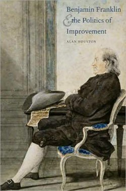 """Book cover of """"Benjamin Franklin and the Politics of Improvement"""" (Yale, 2008) by Alan Houston."""