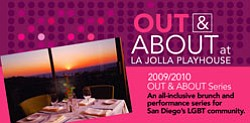 Promotional graphic for Out & About at La Jolla Playhouse 2009/2010: An all-inclusive brunch and performance series for San Diego's LGBT community.