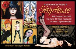 "Promotional graphic for the ""Striptease"" exhibit at Distinction Gallery and Art Studios, October 10- December 5, 2009."