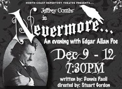 "Jeffery Combs is Edgar Allen Poe in ""Nevermore"". Written by Dennis Paoli and directed by Stuart Gordon with performances December 9-12, 2010."