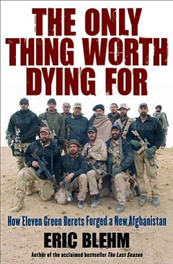 "Book cover of ""The Only Thing Worth Dying For: How Eleven Green Berets Forged a New Afghanistan"" by Eric Blehm."