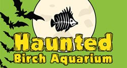 Promotional graphic for Haunted Birch Aquarium, October 22 & 23, 2010 from 6-9 p.m.