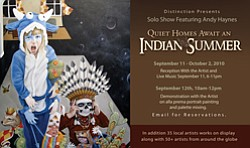 "Promotional graphic for the upcoming exhibit ""Quiet Homes Await An Indian Summer"" by Andy Haynes, at Distinction Gallery from September 11, 2010 to October 2, 2010. A reception with the artist will be on September 11, 2010 from 6-11 p.m."