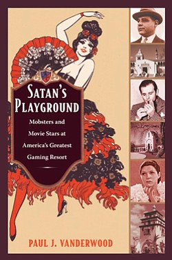 "Book cover for ""Satan's Playground: Mobster and Movie- stars at America's Greatest Gaming Resort"" by Paul Vanderwood, published by Duke University Press in March 2010 ."