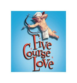 """Promotional graphic for """"Five Course Love,"""" July 16 – August 7, 2011 at the North Coast Repertory Theatre."""