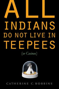 """Book Cover Image of """"All Indians Do Not Live in Tepees (or Casinos)"""" by Cathy Robbins."""