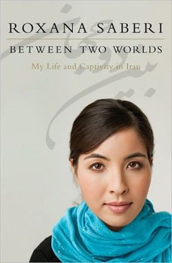 """Graphic cover of """"Between Two Worlds: My Life and Captivity in Iran"""" by Roxana Saberi."""