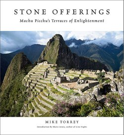 "Book Cover for Mike Torrey's book ""Stone Offerings"" and his up coming event at MOPA called ""DAYS OF WONDER: Machu Picchu Plus Great Wall A Lecture With Mike Torrey."" Courtesy of MOPA."