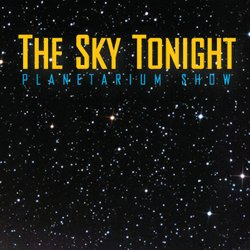 """Promotional image for the Reuben H. Fleet Center's """"The Sky Tonight"""""""