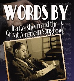 "Promotional graphic for ""WORDS BY, Ira Gershwin and the Great American Songbook"" previewing on October 17 – 19, 2012 and the shows are from October 20 –November 11, 2012. Courtesy of North Coast Repertory Theatre."