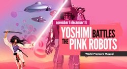 "Promotional graphic for the musical, ""Yoshimi Battles The Pink Robots"" performing at the La JOlla Playhouse from November 6 - December 16th, 2012."