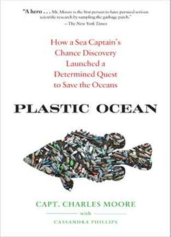 "Cover image of Captain Charles Moore's book called ""Plastic Ocean: How a Sea Captain's Chance Discovery Launched a Determined Quest to Save the Ocean."""