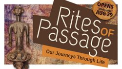 "Promotional image for the ""Rites Of Passage"" exhibit, August 29th- January 13, 2013."