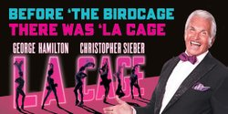"Promotional graphic for ""La Cage Aux Folles"" starring George Hamilton and Christopher Sieber at the San Diego Civic Theatre"