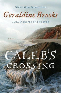 "Graphic cover of ""Caleb's Crossing,"" the 2013 One Book, One San Diego selection by author Geraldine Brooks."