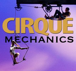 Promotional graphic for Cirque Mechanics, performing at Joan and Irwin Jacobs Music Center on March 15th, 2014.