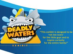 "Graphic logo for Deadly Waters, ""this exhibit is designed to be 'not too scary' for the little guys and to inspire curiosity for the entire family""."