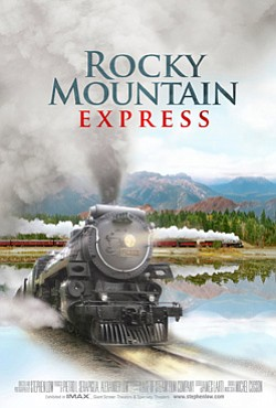 "Promotional graphic for the IMAX film, ""Rocky Mountain Express,"" showing March 2013- June 30th only at the Fleet Science Center in Balboa Park."