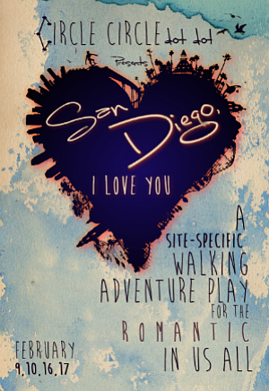 "Promotional graphic for Circle Circle Dot Dot's performance of ""San Diego, I Love You"" on February 9th, 10th, 16th and 17th. Courtesy to Circle Circle Dot Dot."