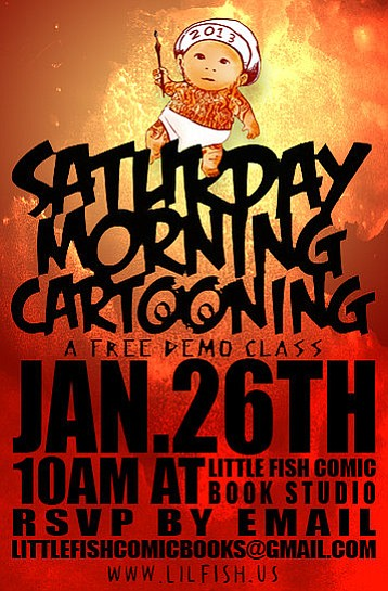 Promotional graphic for the FREE Saturday Morning Cartooning Class at Little Fish Comic Book Studio on January 26th, 2013. Courtesy to Little Fish Comic Book Studio.