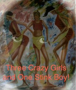 "Promotional graphic for Community Actors Theatre's ""Three Crazy Girls And One Stink Boy."""