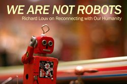 Promotional graphic for We Are Not Robots: Richard Louv On Reconnecting With Our Humanity on April 20th, 2013.