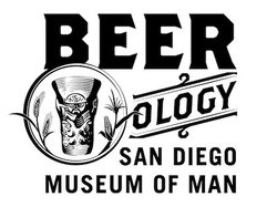 "Promotional graphic for the ""BEERology: Craft, Culture, and Civilization"" exhibit opening to the public on August 24, 2013. Courtesy of the San Diego Museum of Man."
